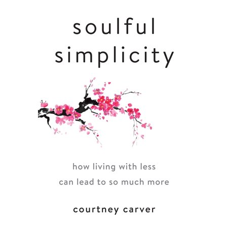Soulful Simplicity : How Living with Less Can Lead to So Much More ()