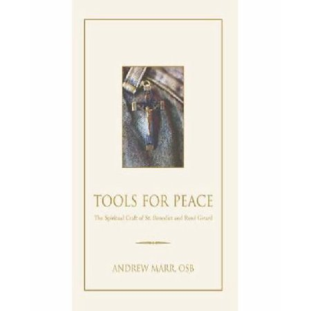 Tools for Peace: The Spiritual Craft of St. Benedict and Rene Girard