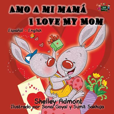 Amo a Mi Mam� I Love My Mom : Spanish English Bilingual Edition