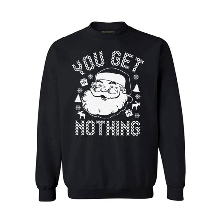 Awkward Styles Christmas Sweatshirt You Get Nothing Santa Sweater Christmas Ugly Sweater Funny Christmas Gifts Santa Claus Sweatshirt Ugly Christmas Sweater Holiday Gifts Santa Christmas Sweater