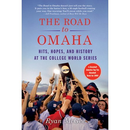 - The Road to Omaha : Hits, Hopes, and History at the College World Series