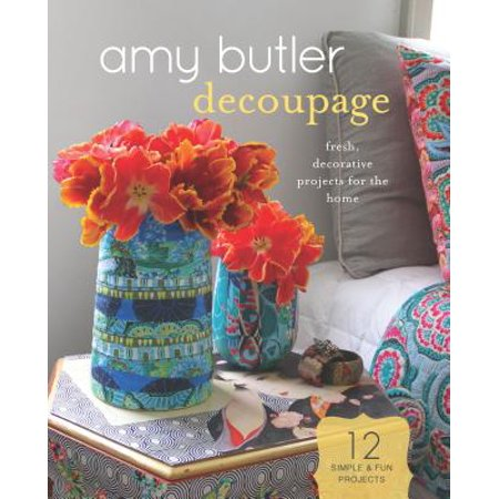 Amy Butler Decoupage : Fresh, Decorative Projects for the Home