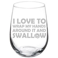 Wine Glass Goblet Funny I Love To Wrap My Hands Around It And Swallow (17 oz Stemless)