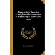 Dissertations Upon the Principles and Arrangement of a Harmony of the Gospels; Volume III Hardcover