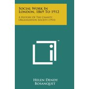Social Work in London, 1869 to 1912 : A History of the Charity Organization Society (1914)