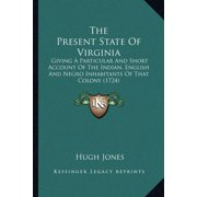 The Present State of Virginia the Present State of Virginia : Giving a Particular and Short Account of the Indian, Englishgiving a Particular and Short Account of the Indian, English and Negro Inhabitants of That Colony (1724) and Negro Inhabitants of That Colony (1724)