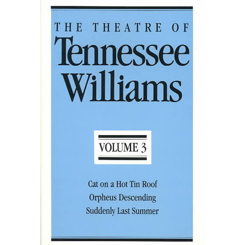 The Theatre of Tennessee Williams: Cat on a Hot Tin Roof/Orpheus Descending/Suddenly Last Summer