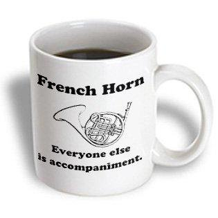 3dRose French horn everyone else is just accompaniment, Ceramic Mug, 11-ounce
