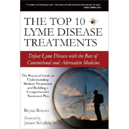The Top 10 Lyme Disease Treatments : Defeat Lyme Disease with the Best of Conventional and Alternative
