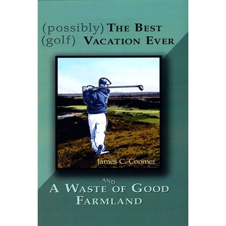 (possibly) The Best (golf) Vacation Ever - eBook