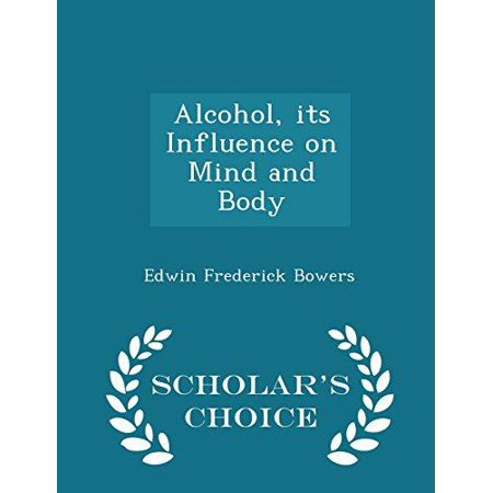 Alcohol, Its Influence on Mind and Body - Scholar's Choice Edition - image 1 of 1