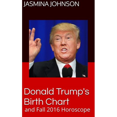Donald Trump's Birth Chart and Fall 2016 Horoscope -