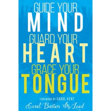 Guide Your Mind, Guard Your Heart, Grace Your Tongue ()