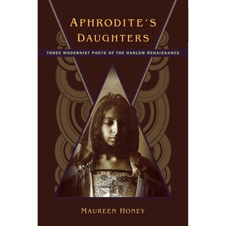 Aphrodite's Daughters : Three Modernist Poets of the Harlem Renaissance ()