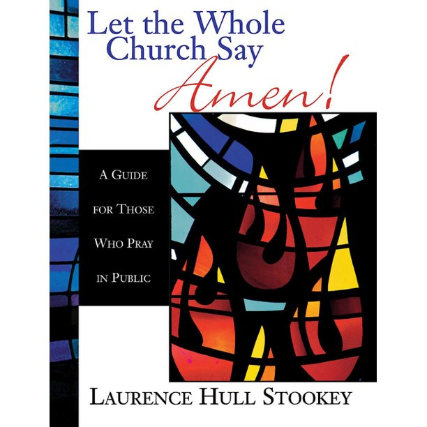 Let the Whole Church Say Amen!: A Guide for Those Who Pray in Public (Paperback)