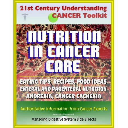 21st Century Understanding Cancer Toolkit: Nutrition in Cancer Care, Eating Tips and Recipes for Cancer Patients, Food Suggestions, Dealing with Digestive Problems from Therapy -
