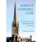 Norwich Cathedral Close : The Evolution of the English Cathedral Landscape