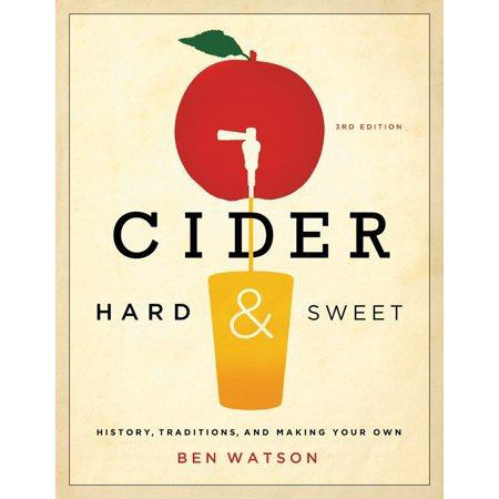Cider, Hard and Sweet : History, Traditions, and Making Your - Hard Cider