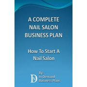 A Complete Nail Salon Business Plan: How To Start A Nail Salon - eBook