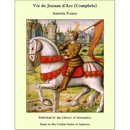 Vie de Jeanne d'Arc (Complete) - eBook (Jeanne D Arc Shadow Princess Of Purity)