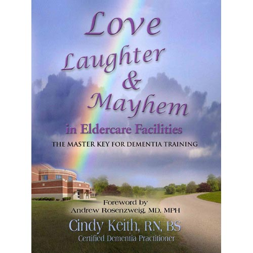Love, Laughter, & Mayhem in Eldercare Facilities : The Master Key for Dementia Training