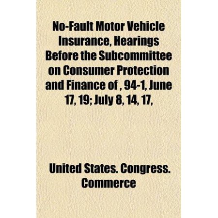 No-Fault Motor Vehicle Insurance, Hearings Before the Subcommittee on Consumer Protection an...