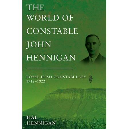 The World of Constable John Hennigan, Royal Irish Constabulary 1912 - 1922 -
