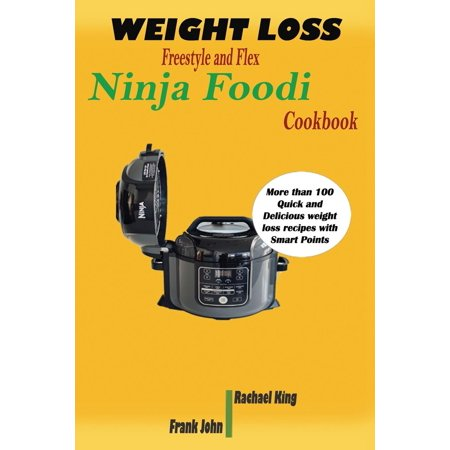 Weight Loss Freestyle and Flex Ninja Foodi Cookbook : More than 100 Quick and Delicious weight loss recipes with Smart