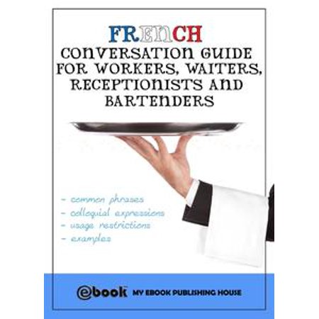 French Conversation Guide for Workers, Waiters, Receptionists and  Bartenders - eBook
