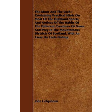 The Moor And The Loch  Containing Practical Hints On Most Of The Highland Sports  And Notices Of The Habits Of The Different Creatures Of Gam