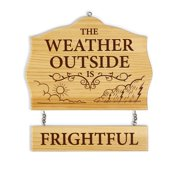 Exclusive The Weather Outside Is Frightful Or Delightful Wooden Wall Sign