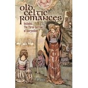 Old Celtic Romances : Including the Three Sorrows of Irish Storytelling