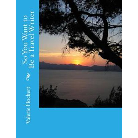 - So You Want to Be a Travel Writer - eBook