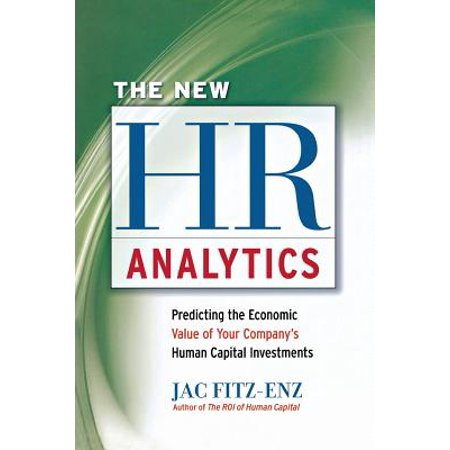 The New HR Analytics : Predicting the Economic Value of Your Company's Human Capital