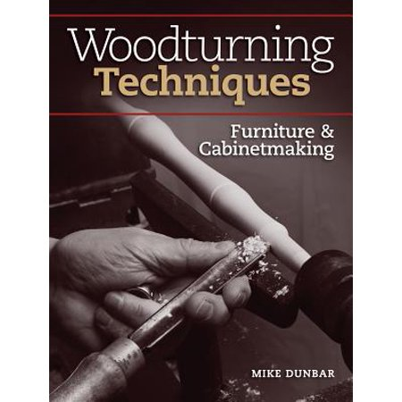 - Woodturning Techniques - Furniture & Cabinetmaking