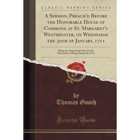 A Sermon, Preach'd Before the Honorable House of Commons, at St. Margaret's Westminster, on Wednesday the 30th of January, 1711 (Paperback) (Highland Commons)