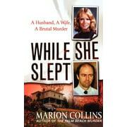 While She Slept : A Husband, a Wife, a Brutal Murder