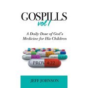 Gospills, Volume 1 : A Daily Dose of God's Medicine for His Children