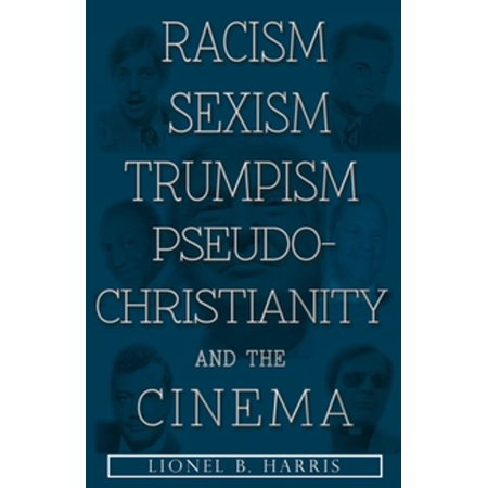 Racism, Sexism, Trumpism, Pseudo-Christianity And The Cinema -