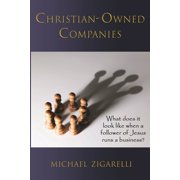 Christian-Owned Companies: What does it look like when a follower of Jesus runs a business? (Paperback)
