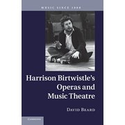 Harrison Birtwistle's Operas and Music Theatre (Music Since 1900)