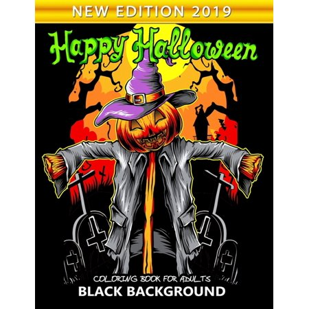 Popular Halloween Ideas 2019 (Happy Halloween Coloring Book for Adults Black Background : New Edition 2019 An Adults Coloring Book Featuring Fun and Stress)