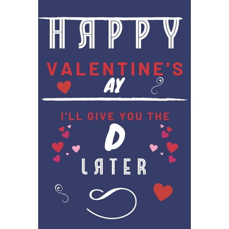 Happy Valentine's ay - I'll Give You The D Later: Funny Gift For Boyfriend or Husband - Girlfriend or Wife - Valentines - Anniversary - Reasons To Say ()