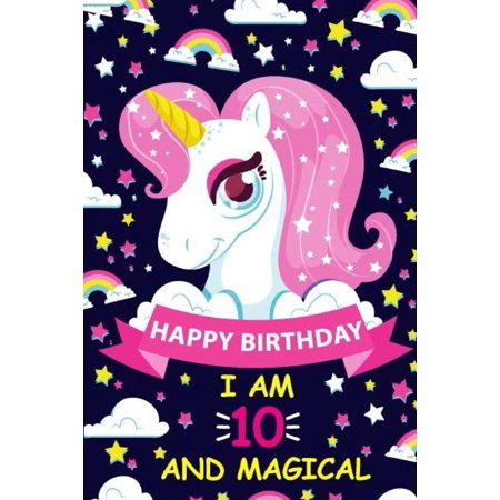 Happy Birthday I Am 10 and Magical: Cute Unicorn Gift for 10th Birthday, Notebook/Diary for 10 Year Old Girls, Lined Blank Journal, 105 Pages Size 6