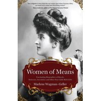 Women of Means: The Fascinating Biographies of Royals, Heiresses, Eccentrics and Other Poor Little Rich Girls (Biographies of Royalty, for Readers of Lady in Waiting) (Paperback)