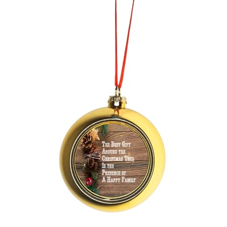 The Best Gift Around The Christmas Tree is The Presence of a Happy Family Quote Bauble Christmas Ornaments Gold Bauble Tree Xmas