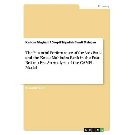 The Financial Performance Of The Axis Bank And The Kotak Mahindra Bank In The Post Reform Era  An Analysis Of The Camel Model