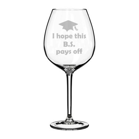 Wine Glass Goblet Funny College Graduation I Hope This BS Pays Off (20 oz Jumbo) - Graduation Wine Glass