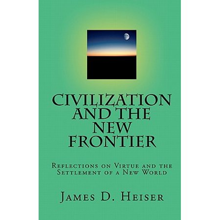Civilization and the New Frontier : Reflections on Virtue and the Settlement of a New (Contribution Of Chinese Civilization To The World)