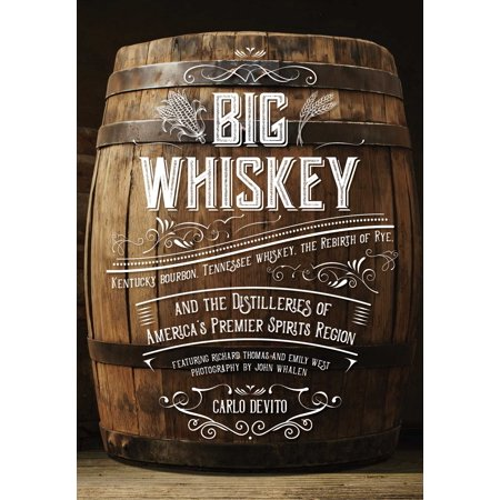 Big Whiskey : Kentucky Bourbon, Tennessee Whiskey, the Rebirth of Rye, and the Distilleries of America's Premier Spirits Region ()